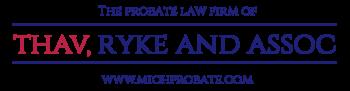 Probate Law Firm in Michigan – Thav, Ryke & Associates